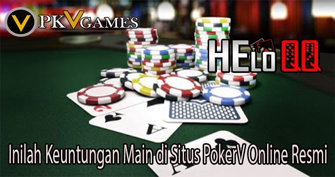 Inilah Keuntungan Main di Situs PokerV Online Resmi