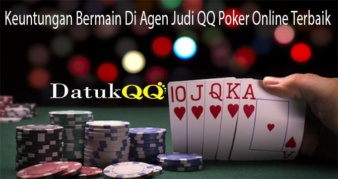 Keuntungan Bermain Di Agen Judi QQ Poker Online Terbaik