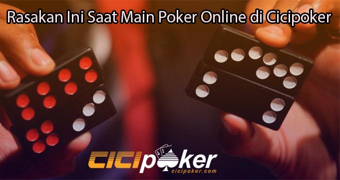 Rasakan Ini Saat Main Poker Online di Cicipoker