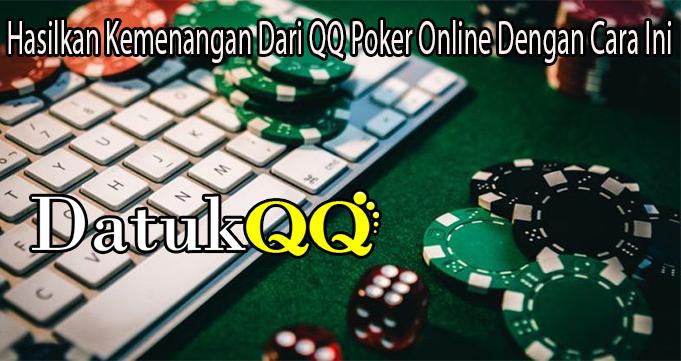 Hasilkan Kemenangan Dari QQ Poker Online Dengan Cara Ini